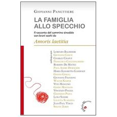 La famiglia allo specchio. Il racconto del cammino sinodale con brani scelti da Amoris Laetitia