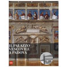 Il Palazzo vescovile a Padova. Ediz. a colori