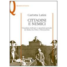 Cittadini e nemici. Giustizia militare e giustizia penale in Italia tra Otto e Novecento