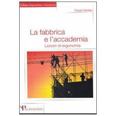 La fabbrica e l'accademia. Lezioni di ergonomia