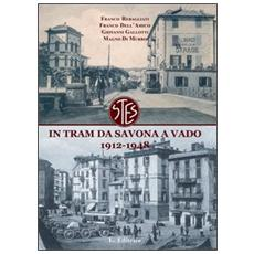 In tram da Savona a Vado. 1912-1948. Cronaca del trasporto ligure nel primo '900