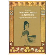 Ritratti di Russia al femminile. Leggenda, letteratura, cronaca