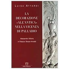 Decorazione all'antica nella Vicenza di Palladio. Alessandro Vittoria in Palazzo Bissari-Arnaldi (La)