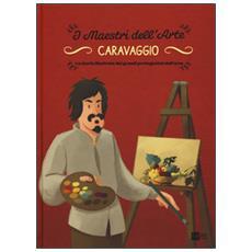 Caravaggio. La storia illustrata dei grandi protagonisti dell'arte