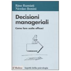 Decisioni manageriali. Come fare scelte efficaci