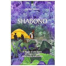 Shabono. Viaggio nel mondo magico e remoto della foresta amazzonica