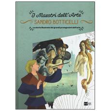 Sandro Botticelli. La storia illustrata dei grandi protagonisti dell'arte