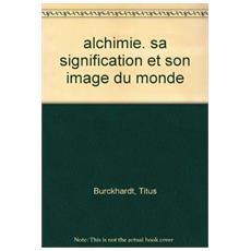 Alchimie. Sa signification et son image du monde