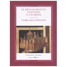 Il Rinascimento italiano e l'Europa. Vol. 6: Luoghi, spazi, architettura.