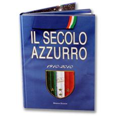 Il Secolo Azzurro 1910-2010 - 100 Anni di Storia della Nazionale di Calcio Italiana
