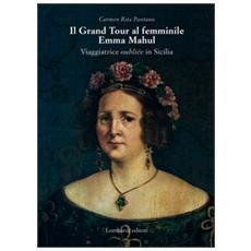 Il Grand Tour al femminile. Emma Mahul. Viaggiatrice oubliée in Sicilia
