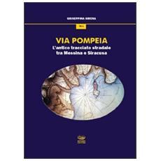 Via Pompeia. L'antico tracciato tra Messina e Siracusa