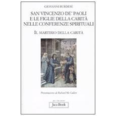 San Vincenzo de' Paoli e le figlie della carità nelle conferenze spirituali. Il martirio della carità