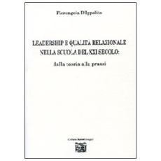 Leadership e qualità relazionale nella scuola del XXI secolo. Dalla teoria alla prassi