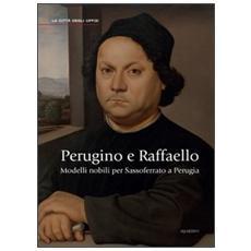 Perugino e Raffaello. Modelli nobili per Sassoferrato a Perugia. Ediz. illustrata
