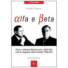 Alfa e beta. Cosa c'entrano Berlusconi e Dell'Utri con la stagione delle bombe 1992-93?