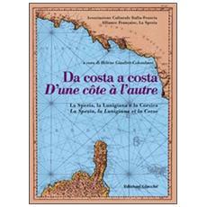 Da costa a costaD'une cotê à l'autre. La Spezia, la Lunigiana e la Corsica