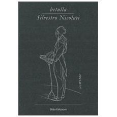 Betulla, Silvestro Nicolaci. Libro d'artista per appunti. Ediz. italiana, inglese e francese