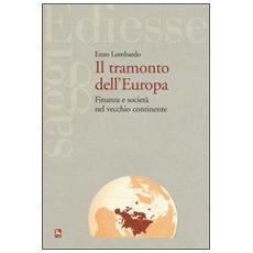Tramonto dell'Europa. Finanza e societ� nel vecchio continente (Il)