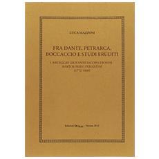 Fra Dante, Petrarca, Boccaccio e studi eruditi