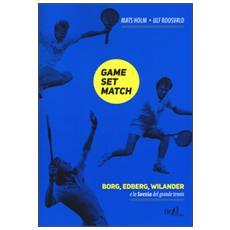 Game set match. Borg, Edberg, Wilander e la Svezia del grande tennis