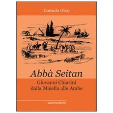 Abb� Seitan. Giovanni Chiarini dalla Maiella alle Ambe