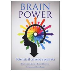 Brain power. Potenzia il cervello a ogni et�