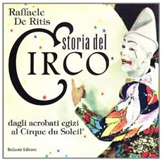 Storia del circo. Dagli acrobati egizi al Cirque du Soleil