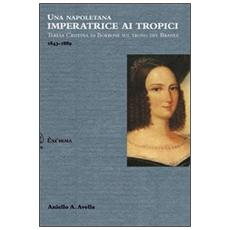 Una napoletana imperatrice ai tropici. Teresa Cristina di Borbone sul trono del Brasile