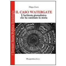 Il caso Watergate. L'inchiesta giornalistica che ha cambiato la storia