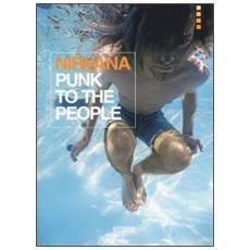 Nirvana. Punk to the people. Catalogo della mostra (Bologna, 12 dicembre 2013-31 gennaio 2014)