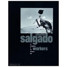 Sebastiao Salgado. Workers. An archeology of the industrial age