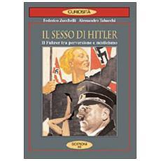 Il sesso di Hitler. Il führer tra perversione e misticismo