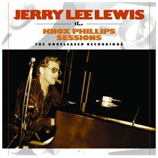 Jerry Lee Lewis - The Knox Phillips Sessions The Unreleased Recordings