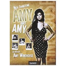 Amy Amy Amy. La vita di Amy Winehouse