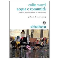 Acqua e comunità. Contro la privatizzazione di un bene comune