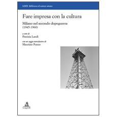 Fare impresa con la cultura. Milano nel secondo dopoguerra (1945-1960)