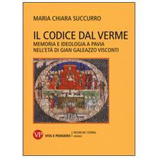 Il Codice dal Verme. Memoria e ideologia a Pavia nell'età di Gian Galeazzo Visconti
