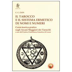 Il tarocco e il sistema ermetico di nomi e numeri. Corso teorico-pratico sugli arcani maggiori dei tarocchi a uso dell'antica fratellanza ermetica di Luxor