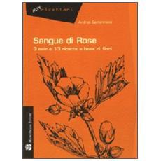 Sangue di rose. 3 noir e 13 ricette a base di fiori