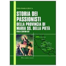 Storia dei passionisti della provincia di Maria SS. Della Pietà. Italia centro-est