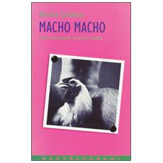 Macho macho. Storie improbabili di maschi italiani
