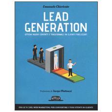 Lead generation. Ottieni nuovi contatti e trasformali in clienti fidelizzati