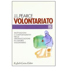 Volontariato. Motivazioni e comportamenti nelle organizzazioni di lavoro volontario