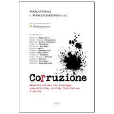 Corruzione. Malattia sociale che distrugge competitività, civiltà, Costituzione e carità