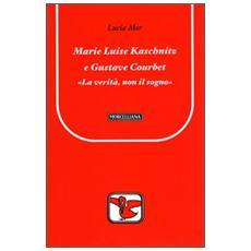 Marie Luise Kaschnitz e Gustave Courbet. La verità, non il sogno