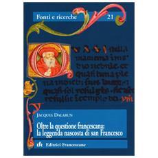 Oltre la questione francescana: la leggenda nascosta di San Francesco