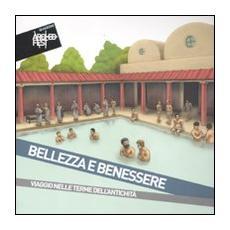 Bellezza e benessere. Viaggio nelle terme dell'antichità. Catalogo della mostra (Chianciano Terme, 6 agosto-9 ottobre 2011)