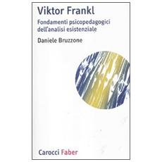 Viktor Frankl. Fondamenti psicopedagogici dell'analisi esistenziale e logoterapia