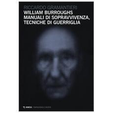 William Burroughs. Manuali di sopravvivenza, tecniche di guerriglia